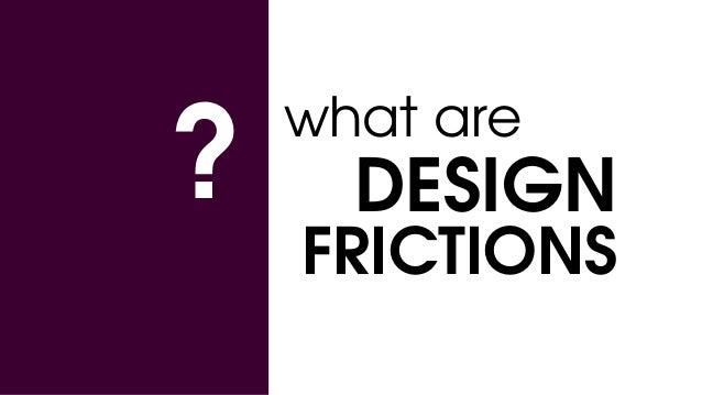 Design friction: Make me think Slide 3