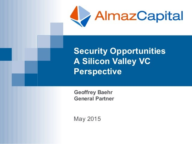Security Opportunities A Silicon Valley VC Perspective May 2015 Geoffrey Baehr General Partner
