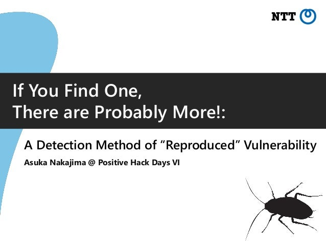 """If You Find One, There are Probably More!: A Detection Method of """"Reproduced"""" Vulnerability Asuka Nakajima @ Positive Hack..."""