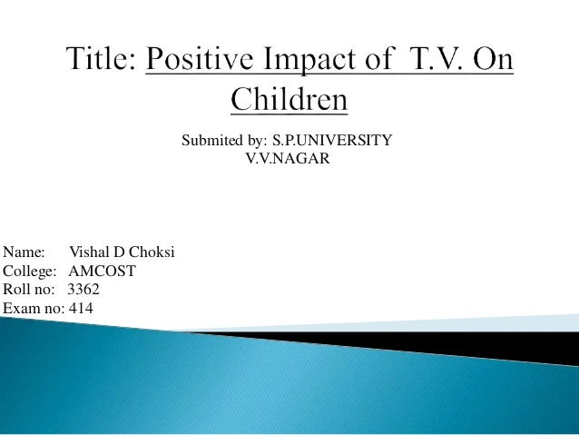 positive impact of tv on children Social aspects of television  positive effects  fifty years of research on the impact of television on children's emotional and social development have not .