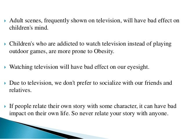 bad impact tv for children Shows that focus on bullying, aggressive behaviour and unhealthy competition adversely impact children who may confuse reality tv and the real world.
