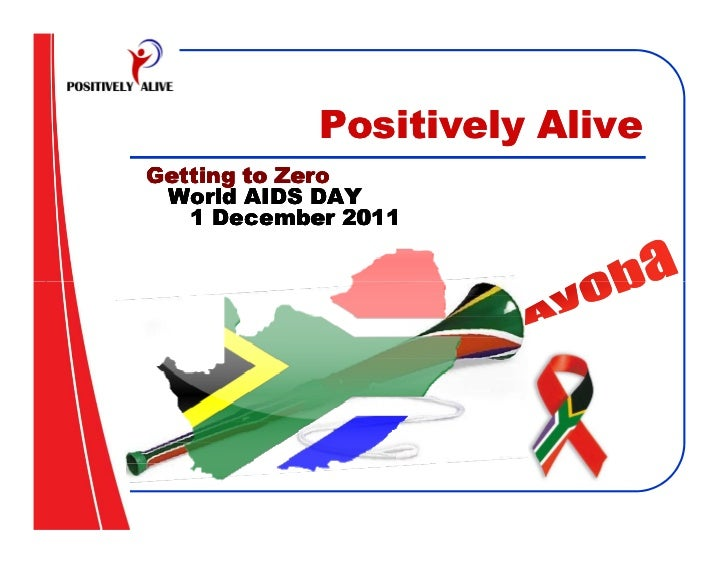 Positively AliveGetting to Zero World AIDS DAY   1 December 2011