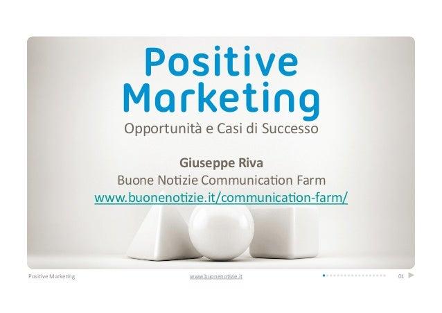 PositiveMarketingOpportunità e Casi di Successo  Giuseppe Riva Buone No4zie Communica4on Farm www....