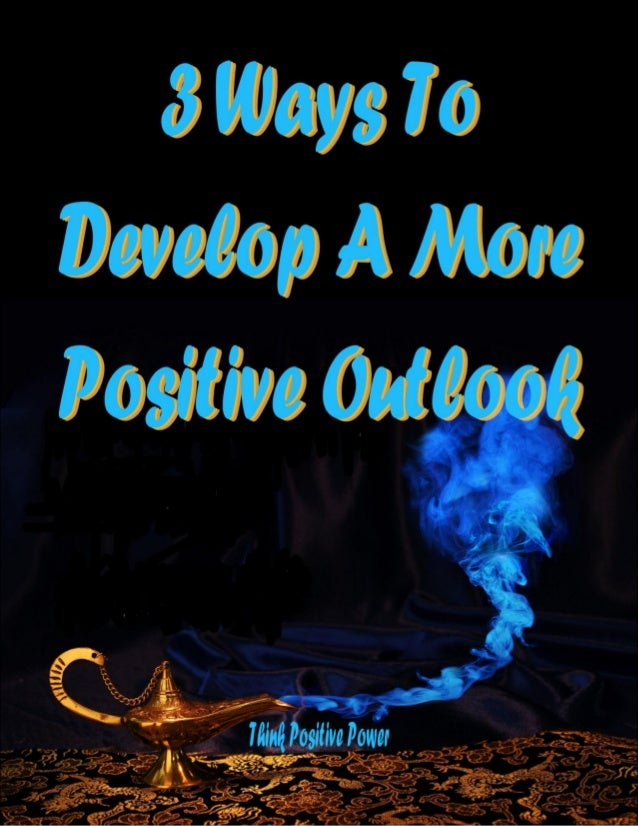 3 Ways To Develop A More Positive Attitude A free report in the 'Think Positive Power' series by Peter Ford If you would l...
