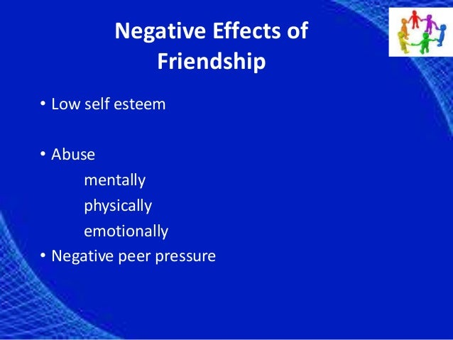 the effects of friendship The effects of modern technology on relationships modern technologies can have both positive and negative effects on can a man have a close friendship with.