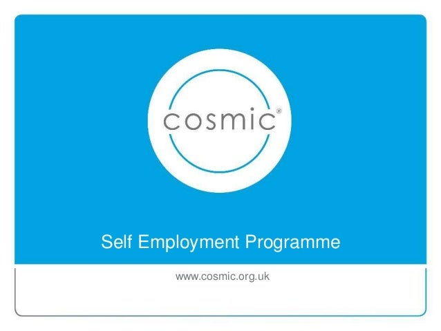 Self Employment Programme www.cosmic.org.uk