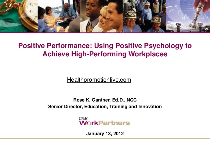 Positive Performance: Using Positive Psychology to       Achieve High-Performing Workplaces                Healthpromotion...