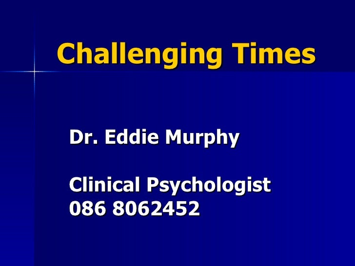 Challenging Times Dr. Eddie Murphy Clinical Psychologist  086 8062452