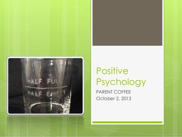 Positive Psychology PARENT COFFEE October 2, 2013