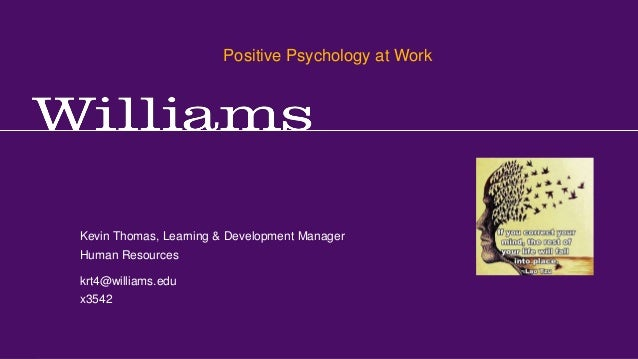 Positive Psychology at Work Kevin R.Thomas, Manager, Learning & Development · Office of Human Resources · krt4@williams.ed...