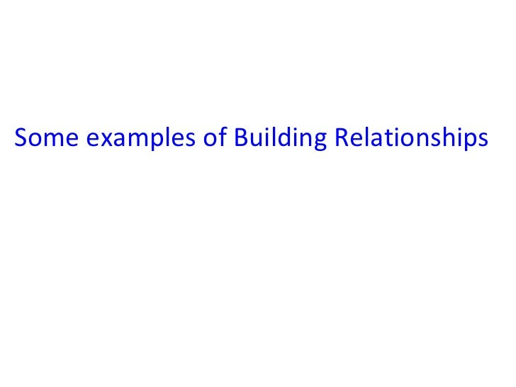 Some examples of Building Relationships
