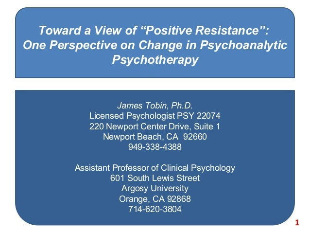 """Toward a View of """"Positive Resistance"""": One Perspective on Change in Psychoanalytic Psychotherapy James Tobin, Ph.D. Licen..."""