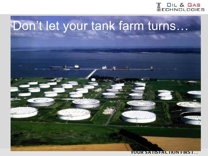 Don't let your tank farm turns…                    YOUR S A TIS FA C TION FIRS T…