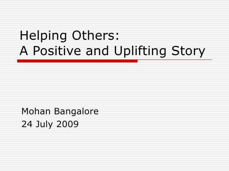 Helping Others:  A Positive and Uplifting Story Mohan Bangalore 24 July 2009