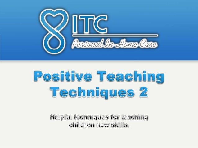 In Part 1 of Positive Teaching Techniques, wecovered 9 techniques:                   Active Listening                     ...