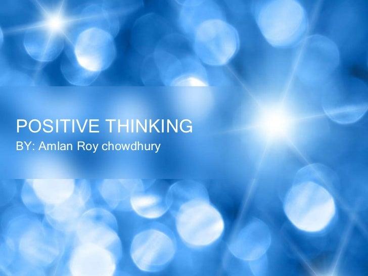 POSITIVE THINKINGBY: Amlan Roy chowdhury