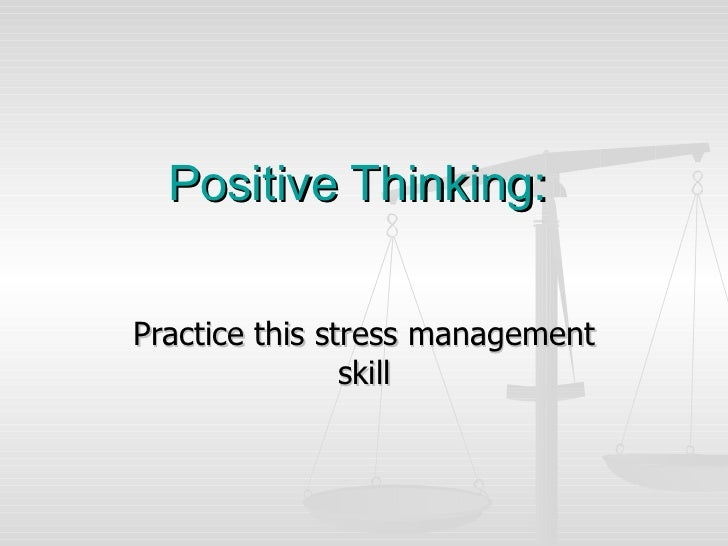 Positive Thinking:Practice this stress management                skill