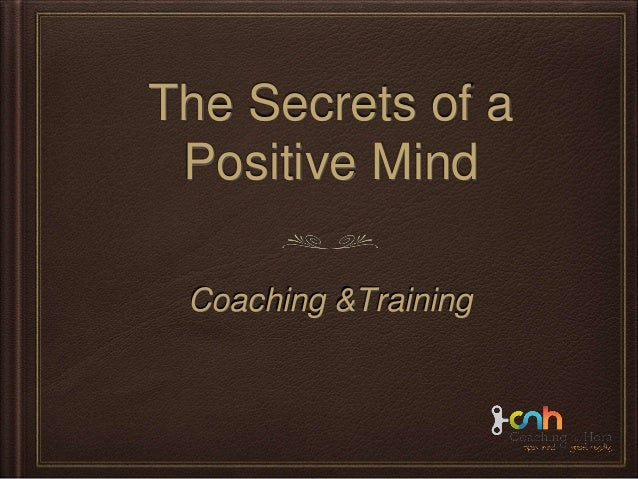 The Secrets of a Positive Mind Coaching &Training