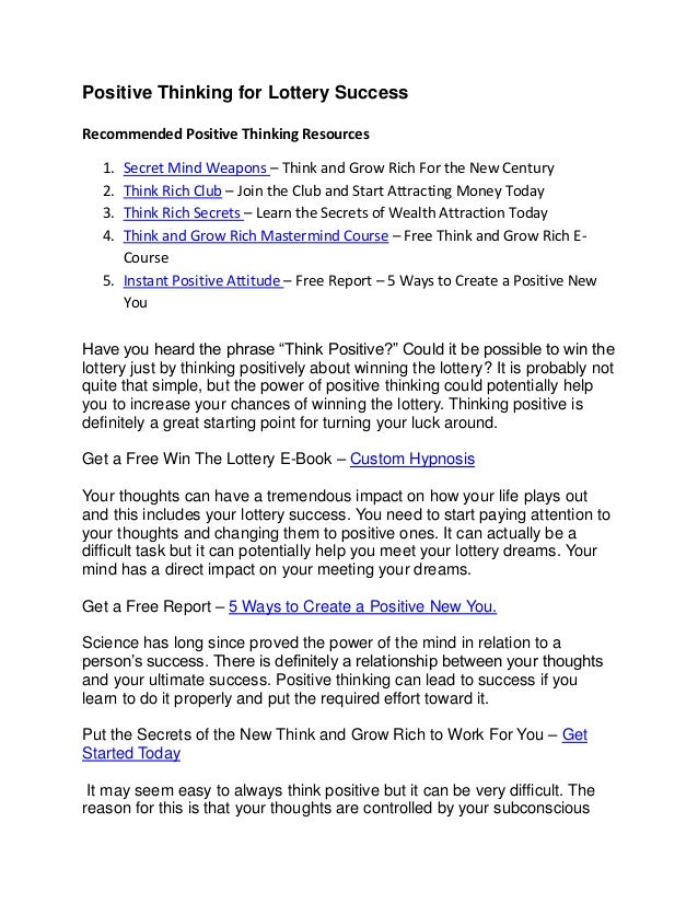 Positive Thinking for Lottery Success Recommended Positive Thinking Resources 1. Secret Mind Weapons – Think and Grow Rich...