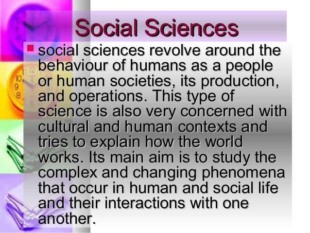  social sciences revolve around thesocial sciences revolve around the behaviour of humans as a peoplebehaviour of humans ...