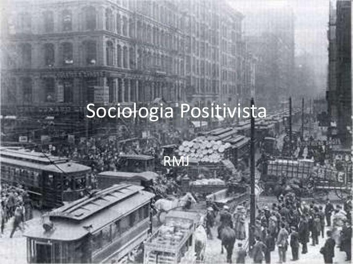 Sociologia Positivista         RMJ