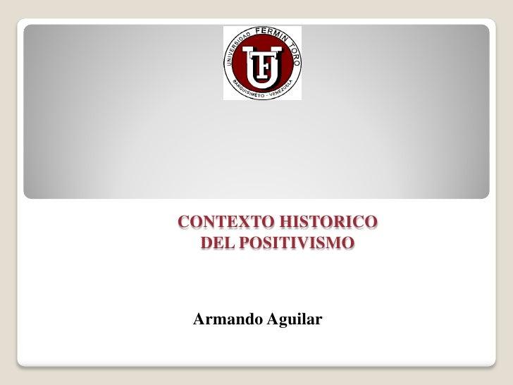 CONTEXTO HISTORICO  DEL POSITIVISMO Armando Aguilar