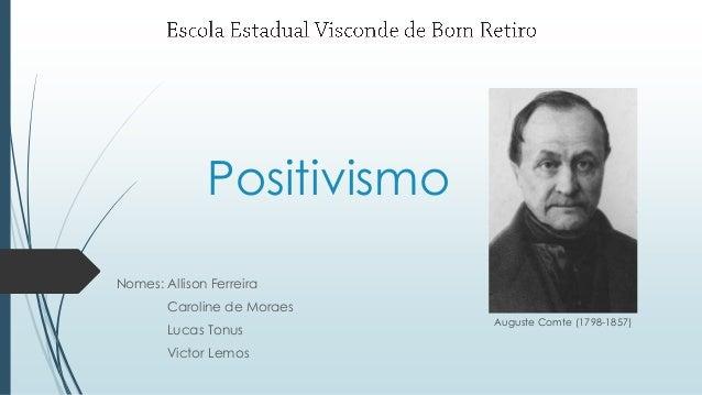 Positivismo Nomes: Allison Ferreira Caroline de Moraes Lucas Tonus Victor Lemos Auguste Comte (1798-1857)