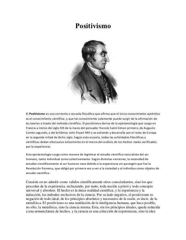 PositivismoEl Positivismo es una corriente o escuela filosófica que afirma que el único conocimiento auténticoes el conoci...