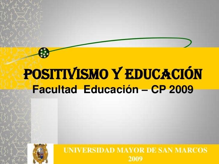POSITIVISMO YEDUCACIÓNFacultad  Educación – CP 2009<br />UNIVERSIDAD MAYOR DE SAN MARCOS<br />2009<br />