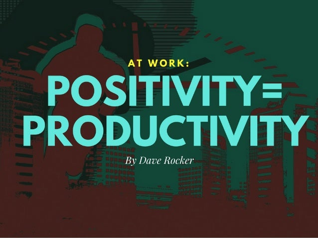 Dave Rocker: At Work: Positivity = Productivity