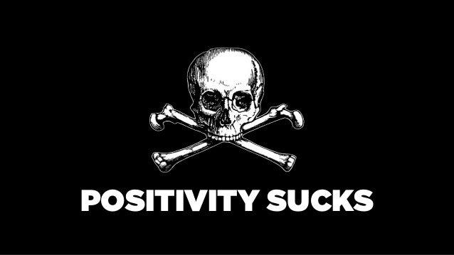 POSITIVITY SUCKS