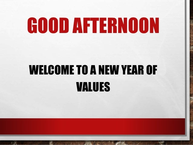 GOOD AFTERNOON WELCOME TO A NEW YEAR OF VALUES