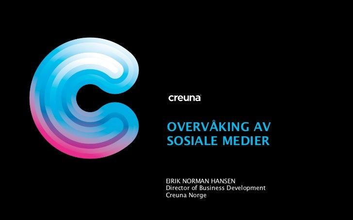 OVERVÅKING AVSOSIALE MEDIEREIRIK NORMAN HANSENDirector of Business DevelopmentCreuna Norge