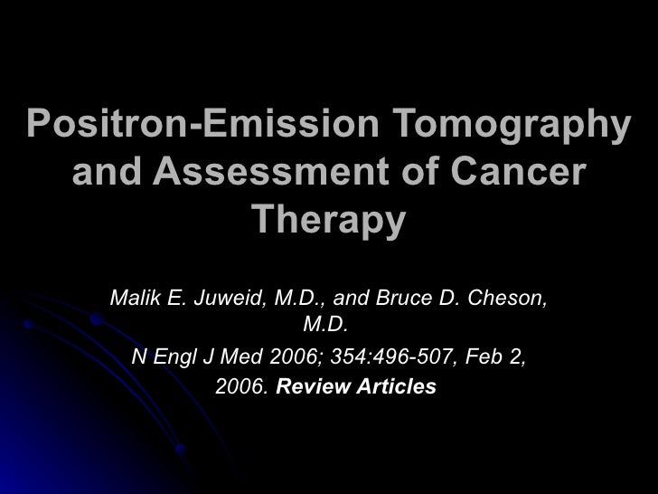 Positron-Emission Tomography   and Assessment of Cancer            Therapy     Malik E. Juweid, M.D., and Bruce D. Cheson,...