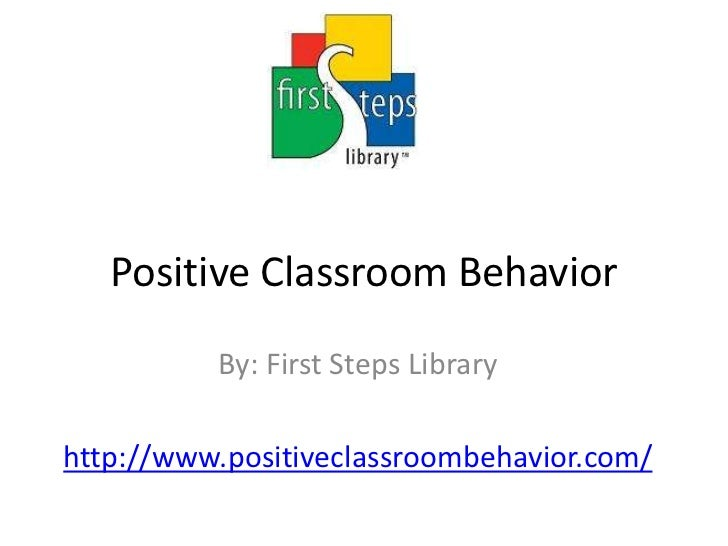 Positive Classroom Behavior<br />By: First Steps Library<br />http://www.positiveclassroombehavior.com/<br />
