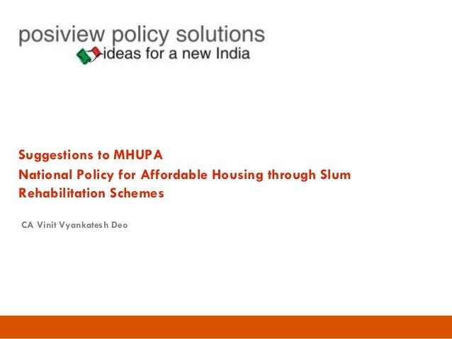 Suggestions to MHUPA National Policy for Affordable Housing through Slum Rehabilitation Schemes CA Vinit Vyankatesh Deo