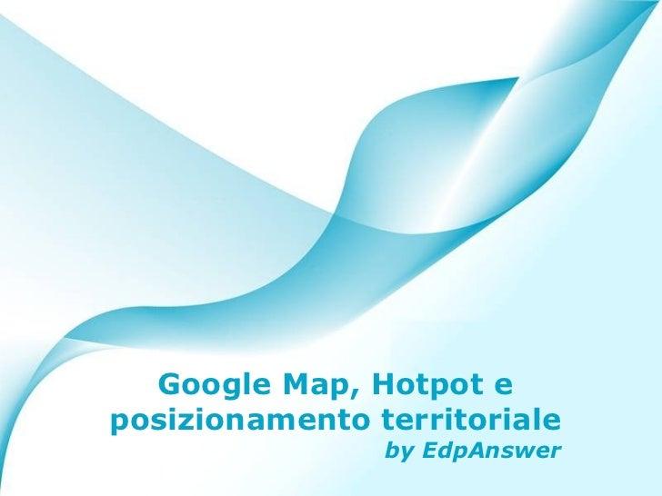 Google Map, Hotpot e posizionamento territoriale by EdpAnswer