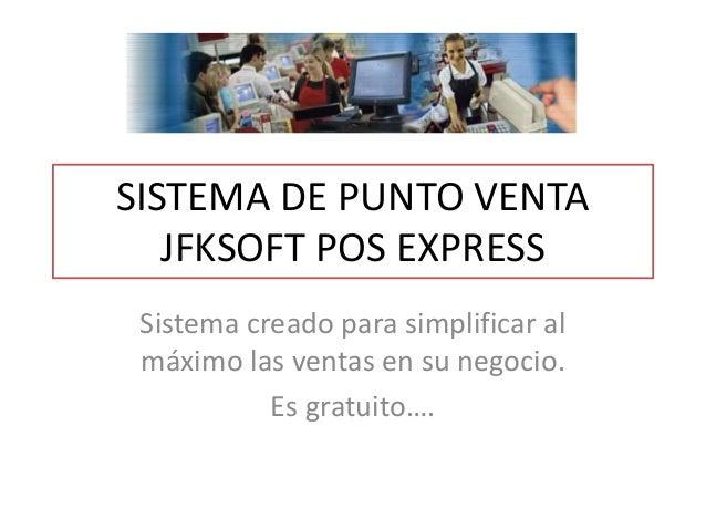 SISTEMA DE PUNTO VENTA JFKSOFT POS EXPRESS Sistema creado para simplificar al máximo las ventas en su negocio. Es gratuito...