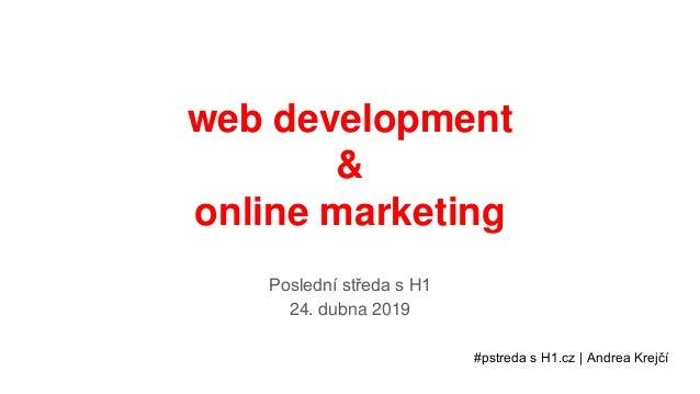 web development & online marketing Poslední středa s H1 24. dubna 2019 #pstreda s H1.cz | Andrea Krejčí