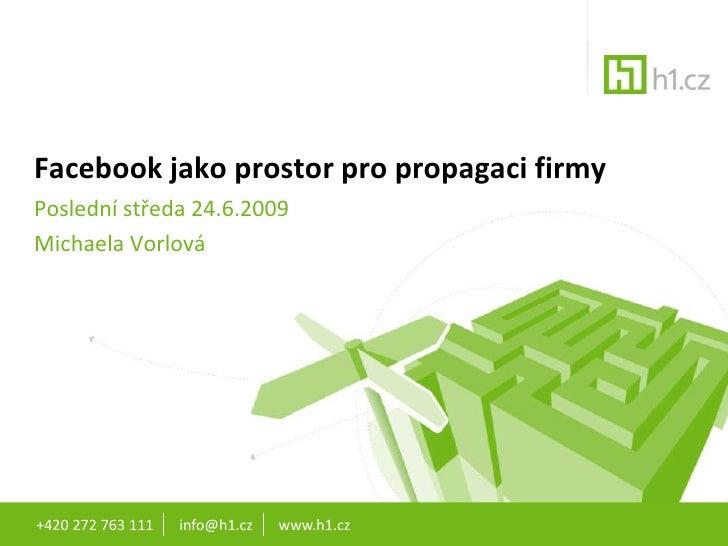 +420 272 763 111       info@h1.cz       www.h1.cz<br />Facebook jako prostor pro propagaci firmy<br />Poslední středa 24.6...