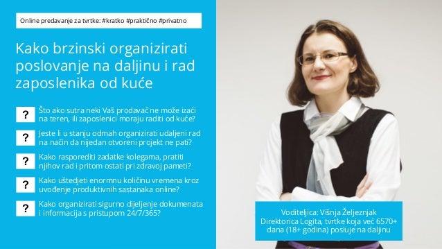 Kako brzinski organizirati poslovanje na daljinu i rad zaposlenika od kuće Voditeljica: Višnja Željeznjak Direktorica Logi...