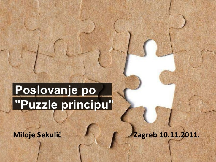 """Zagreb 10.11.2011.   Miloje Sekuli ć   Poslovanje po """"Puzzle principu"""""""