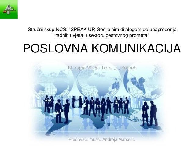 """POSLOVNA KOMUNIKACIJA Predavač: mr.sc. Andreja Marcetić 19. rujna 2015., hotel """"I"""", Zagreb Stručni skup NCS: """"SPEAK UP, So..."""