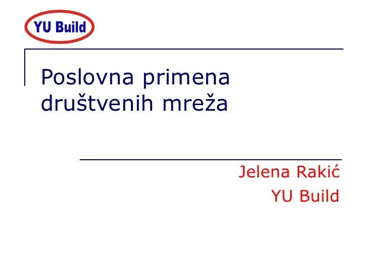Poslovna primena dru štvenih mreža Jelena Rakić YU Build