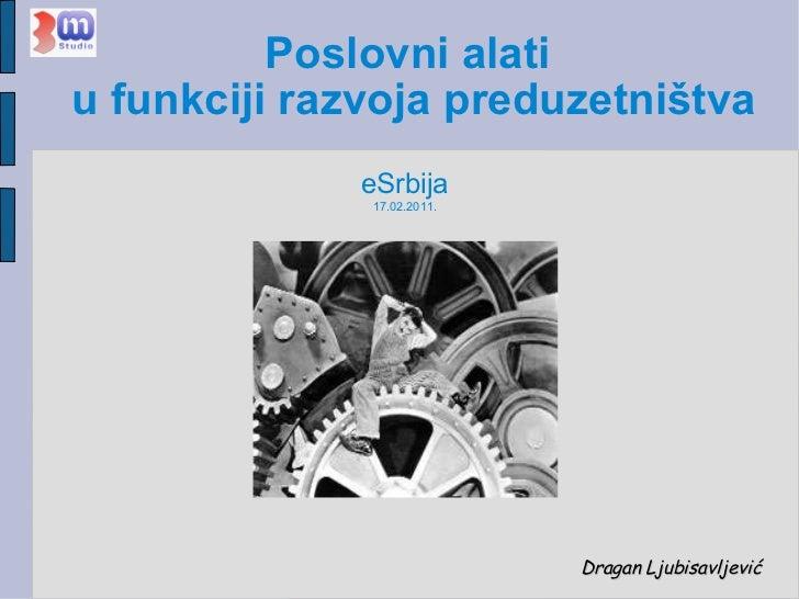 Poslovni alati  u funkciji razvoja preduzetništva Dragan Ljubisavljević eSrbija 17.02.2011.