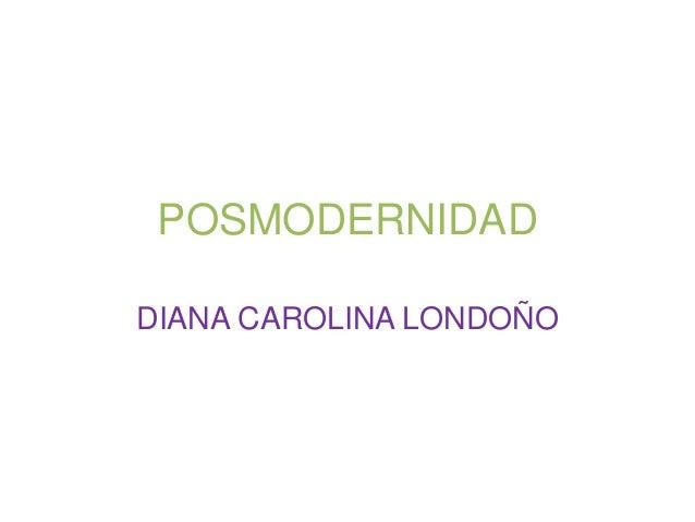 POSMODERNIDAD DIANA CAROLINA LONDOÑO