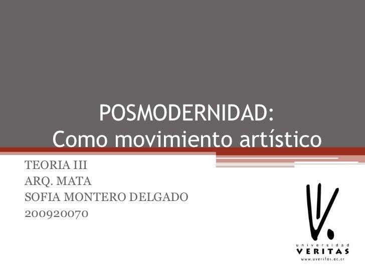 POSMODERNIDAD:Como movimiento artístico<br />TEORIA III<br />ARQ. MATA<br />SOFIA MONTERO DELGADO<br />200920070<br />