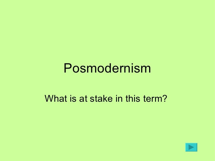 Posmodernism What is at stake in this term?