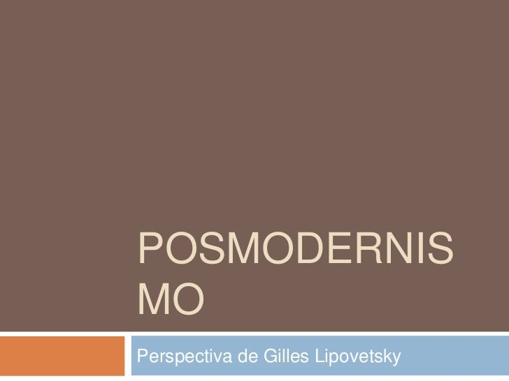POSMODERNISMO<br />Perspectiva de Gilles Lipovetsky<br />