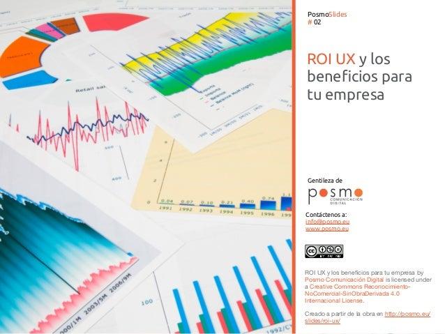 ROI UX y los beneficios para tu empresa PosmoSlides # 02 Gentileza de Contáctenos a: info@posmo.eu www.posmo.eu ROI UX y l...